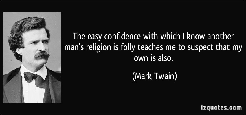 quote-the-easy-confidence-with-which-i-know-another-man-s-religion-is-folly-teaches-me-to-suspect-that-my-mark-twain-219860
